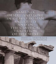Same-Sex Desire and Love in Greco-Roman Antiquity and in the Classical Tradition of the West - Beerte C. Verstraete