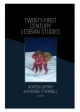 Twenty-First Century Lesbian Studies - Katherine O'Donnell; Noreen Giffney