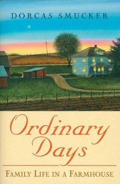 Ordinary Days: Family Life in a Farmhouse - Smucker, Dorcas