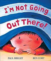I'm Not Going Out There! - Bright, Paul / Cort, Ben