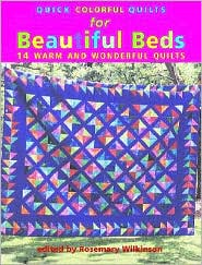 Quick Colorful Quilts for Beautiful Beds: 14 Warm and Wonderful Quilts - Rosemary Wilkinson (Editor)