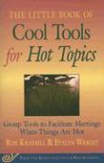 The Little Book of Cool Tools for Hot Topics: Group Tools to Facilitate Meetings When Things Are Hot