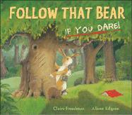 Follow That Bear, If You Dare!