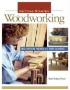 Getting Started in Woodworking: Skill-Building Projects That Teach the Basics