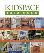 The Kidspace Idea Book: Creative Playrooms, Clever Storage Ideas, Retreats for Teens, Toddler-Friendly Bedrooms - Jordan, Wendy Adler