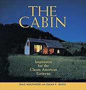 The Cabin: Inspiration for the Classic American Getaway - Mulfinger, Dale / Davis, Susan E.