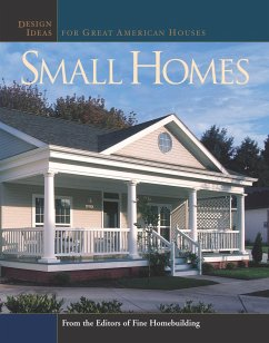 Small Homes: Design Ideas for Great American Houses - Editors of Fine Homebuilding