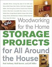 Woodworking for the Home: Storage Projects: For All Around the House - Anthony, Paul / Barrett, Niall / Miller, Jeff