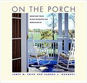 On the Porch: Creating Your Place to Watch the World Go by - Crisp, James M. / Mahoney, Sandra L.
