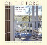 On the Porch: Creating Your Place to Watch the World Go by