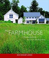 The Farmhouse: New Inspiration for the Classic American Home - Larson, Jean Rehkamp / Gutmaker, Ken