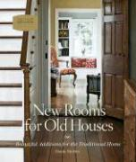 New Rooms for Old Houses: Beautiful Additions for the Traditional Home