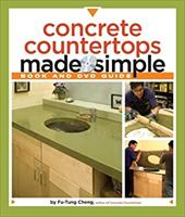 Concrete Countertops Made Simple: A Step-By-Step Guide [With DVD] - Cheng, Fu-Tung / Millman, Matthew