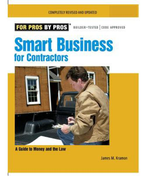 Smart Business for Contractors: A Guide to Money and the Law (For Pros by Pros, Completely Revised and Updated) - Kramon, James M.
