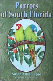 Parrots of South Florida - Susan Allene Epps, Karl Karalus (Illustrator)