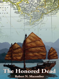 The Honored Dead: A Novel of Lieutenant Commander Peter Wake, USN in French Indo-China, 1883 - Robert N. Macomber