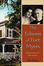 The Edisons of Fort Myers: Discoveries of the Heart - Smoot, Tom