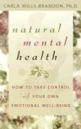 Natural Mental Health: How to Take Control of Your Own Emotional Well-Being
