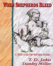 When Shepherds Bleed - T.D. Jakes, Stanley Miller