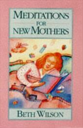 Meditations for New Mothers [With Ribbon Mark] - Saavedra, Beth Wilson