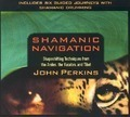 Shamanic Navigation - John Perkins