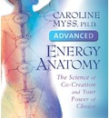Advanced Energy Anatomy - Caroline M. Myss