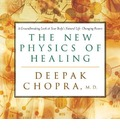 The New Physics of Healing - Deepak Chopra