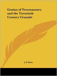 The Genius of Freemasonry and the Twentieth Century Crusade - Jirah D. Buck