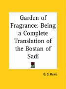 Garden of Fragrance: Being a Complete Translation of the Bostan of Sadi