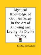 Mystical Knowledge of God: An Essay in the Art of Knowing and Loving the Divine Majesty