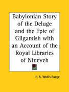Babylonian Story of the Deluge and the Epic of Gilgamish with an Account of the Royal Libraries of Nineveh