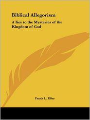 Biblical Allegorism - Frank L. Riley