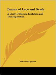Drama Of Love And Death - Edward Carpenter