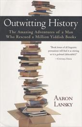Outwitting History: The Amazing Adventures of a Man Who Rescued a Million Yiddish Books - Lansky, Aaron
