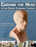 Carving the Head in the Classic European Tradition: A Woodsculpting Course in Proportion and Design