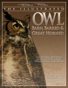 The Illustrated Owl: Barn, Barred, & Great Horned: The Ultimate Reference Guide for Bird Lovers, Artists, and Woodcarvers