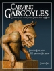 Carving Gargoyles, Grotesques and Other Creatures of Myth - Shawn Cipa