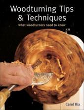 Woodturning Tips & Techniques: What Woodturners Need to Know - Rix, Carol