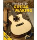 Step-By-Step Guitar Making - Alex Willis
