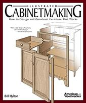 Illustrated Cabinetmaking: How to Design and Construct Furniture That Works - Hylton, Bill