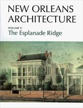 New Orleans Architecture: The Esplanade Ridge - Christovich, Mary Louise / Toledano, Roulhac / Evans, Sally