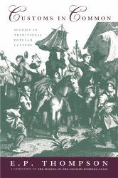 Customs In Common Studies in Traditional Popular Culture - E. P. Thompson