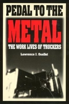 Pedal to the Metal: The Work Life of Truckers - Ouellet, Lawrence J. Cuellet, Lawrence J.