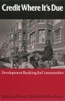Credit Where It's Due: Development Banking for Communities - Parzen, Julia A. Kieschnick, Michael H. Parzen, Julie