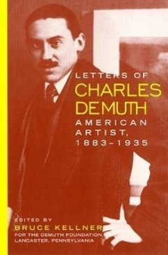 Letters of Charles Demuth: 1883-1935 : with Assessments of His Works by His Contemporaries ...