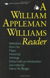 A William Appleman Williams Reader: Selections from His Major Historical Writings - Williams, William Appleman / Berger, Henry W.