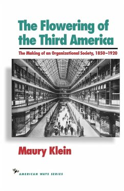 The Flowering of the Third America: The Making of an Organizational Society, 1850 1920 - Klein, Maury