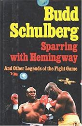 Sparring with Hemingway: And Other Legends of the Fight Game - Schulberg, Budd
