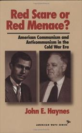 Red Scare or Red Menace?: American Communism and Anticommunism in the Cold War Era - Haynes, John Earl