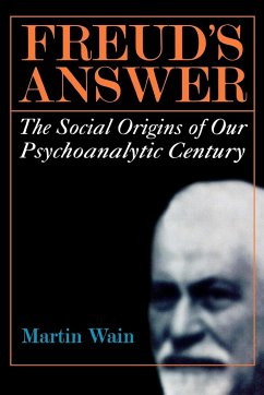 Freud's Answer: The Social Origins of Our Psychoanalytic Century - Wain, Martin